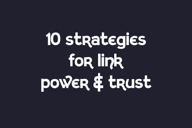 10 Strategies for Link Power and Trust